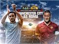 Manchester City - Roma: Đội bóng lớn thì phải thắng đậm Roma!