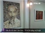 'Dấu ấn 40 năm' Sài Gòn - TP.HCM bằng mỹ thuật