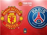 CẬP NHẬT link truyền hình trực tiếp và sopcast trận Man United - PSG (8h, 30/7)