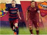 Link truyền hình trực tiếp và sopcast trận Barca - Roma (3h00, 6/8)