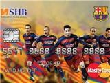 SHB - FCB MasterCard giúp đường tới Camp Nou ngắn dần!