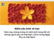 Facebook 'Yêu kính vô hạn' Phụ nữ Việt Nam nhân 20/10