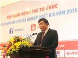 TGĐ VPF Cao Văn Chóng: 'Không nhất thiết giải hạng Nhất 2017 phải có 10 đội'