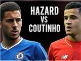 Liverpool - Chelsea: Thành bại nằm ở Hazard và Coutinho